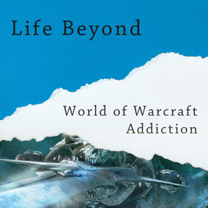 004-Life-Beyond-World-of-Warcraft-Addiction-300x300.jpg